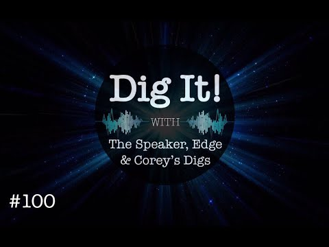 Dig It! #100th Anniversary Podcast! Come Hang with Us!