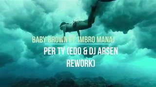 Baby Brown Ft. Imbro Manaj – Per Ty (Edo & Dj Arsen Rework) 2019!!!