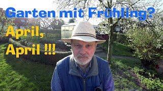 Garten mit Frühling? APRIL, APRIL !!!   Film 75