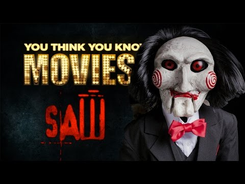 Saw  You Think You Know Movies?