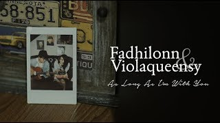 Fadhilonn ft Violaqueensy - As Long As I'm With You