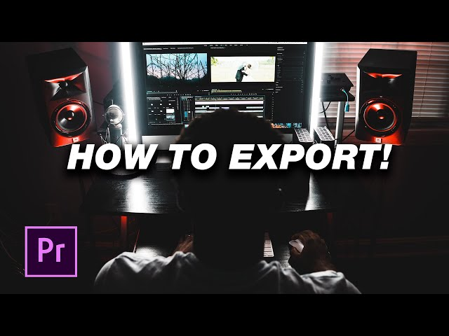How to Export in Adobe Premiere Pro (Best Settings for YouTube)