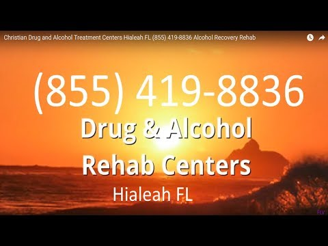 Christian Drug and Alcohol Treatment Centers Hialeah FL (855) 419-8836 Alcohol Recovery Rehab