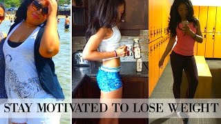 WEIGHT LOSS MOTIVATION TIPS   How to STAY Motivated to Lose Weight