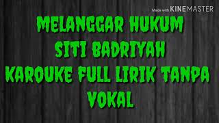 Gambar cover Melanggar hukum | siti badriah | karouke full lirik tanpa vokal