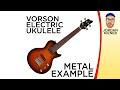 VORSON ELECTRIC UKULELE - Metal example
