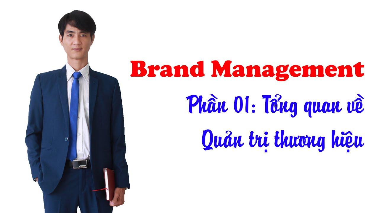 Brand Management | Phần 01 – Tổng quan về Quản trị thương hiệu
