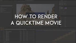 How to Render a QuickTime Movie in After Effects