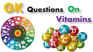 General Knowledge Questions On Vitamins For ALL Exams