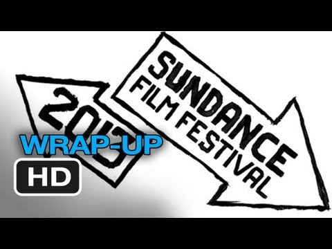 Sundance Film Festival 2013 - Wrap-Up Discussion HD