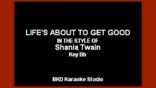 Life's About To Get Good (In the Style of Shania Twain) (Karaoke with Lyrics)