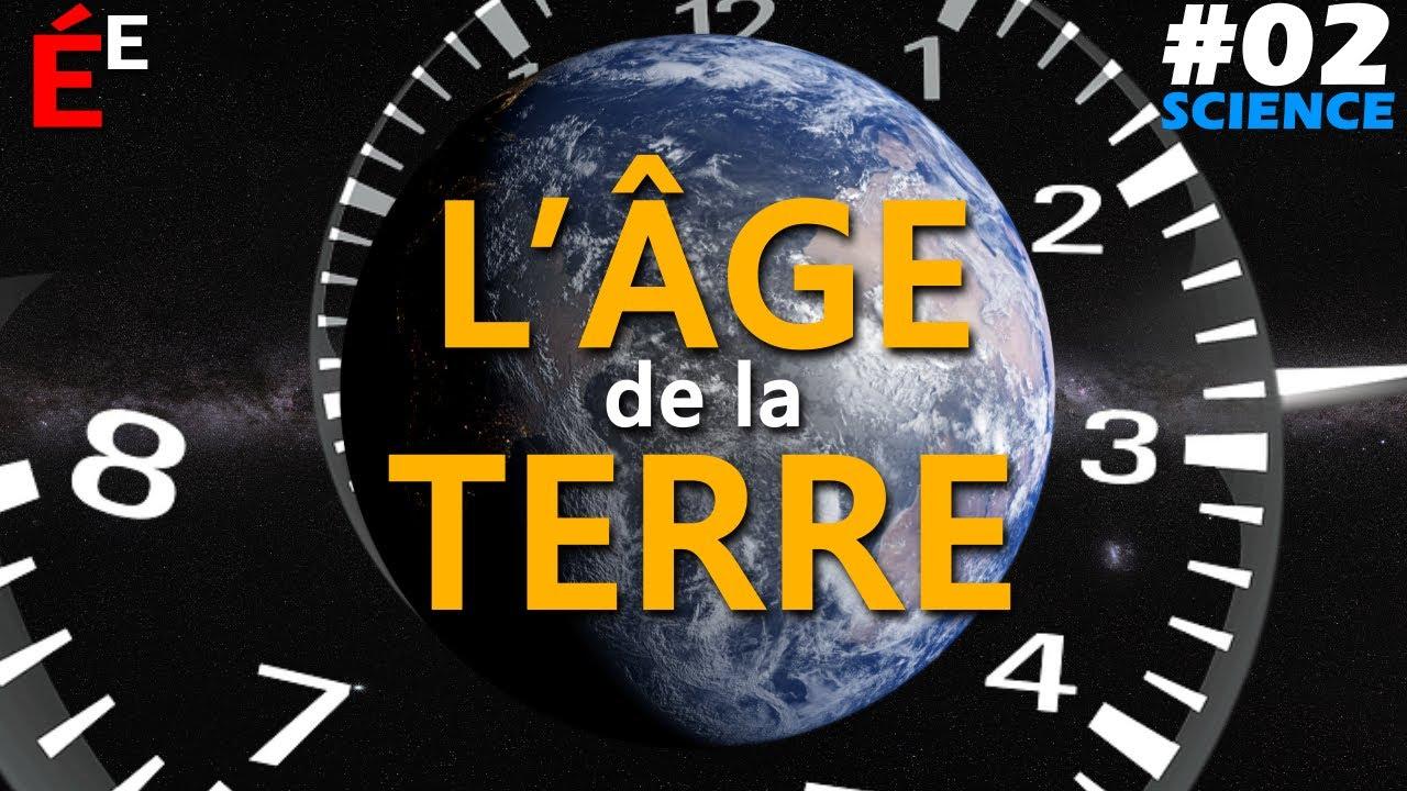 #02 Science - Quel est l'âge de la Terre ?