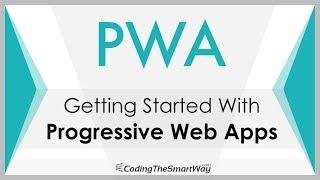 Getting Started With Progressive Web Apps (PWA)