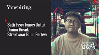 Satir Isser James Untuk Drama Busuk Streetwear Bumi Pertiwi - Vantage Indonesia
