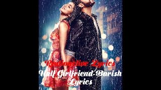 Half Girlfriend-Barish full song (lyrics)