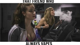 That Friend Who Always Vapes 😂