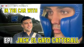 IN THE CAR WITH: JACK 'EL GATO' CATTERALL THE NO1 RANKED WORLD SUPER-LIGHTWEIGHT CONTENDER | EP#1
