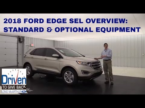 2018 FORD EDGE SEL OVERVIEW: STANDARD & OPTIONAL EQUIPMENT