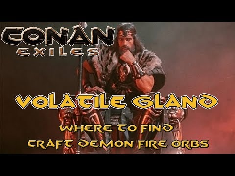 Conan Exiles 2018 - Where To Find Volatile Gland - Craft Lots Of Demon Fire Orbs