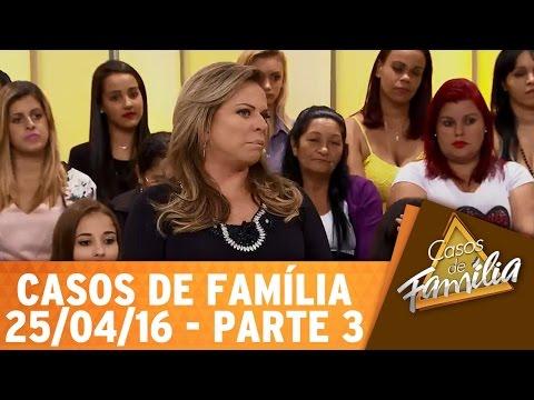 Casos de Família (25/04/16) - Cansou de ser traída? Então tome uma atitude! - Parte 3