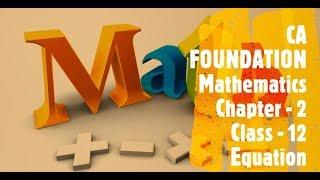 CA FOUNDATION - Business Mathematics and LR & Statistics - Chapter 2 Equation Class 12