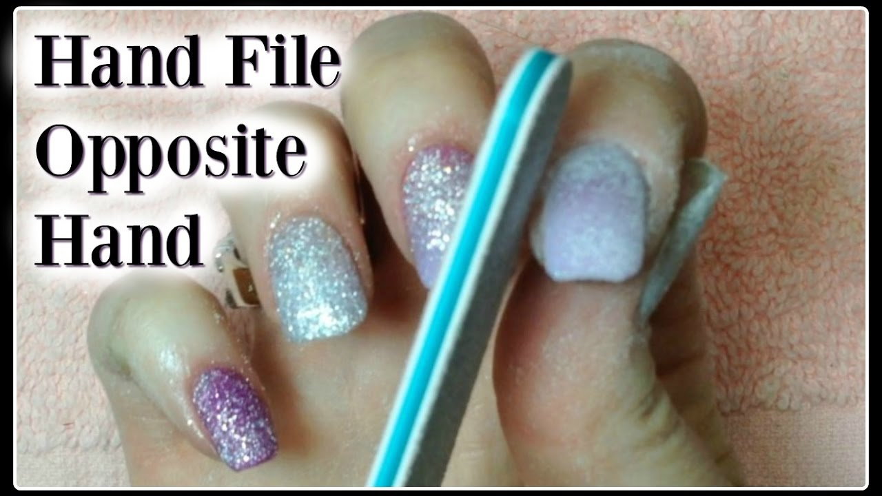 How to Acrylic Nails Tutorial: Hand File with Left or Non Dominant ...