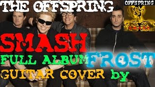 The Offspring - SMASH ¡FULL ALBUM GUITAR COVER! ¡WITH LYRICS! =by FROST=