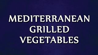 Mediterranean Grilled Vegetables  RECIPES  EASY TO LEARN