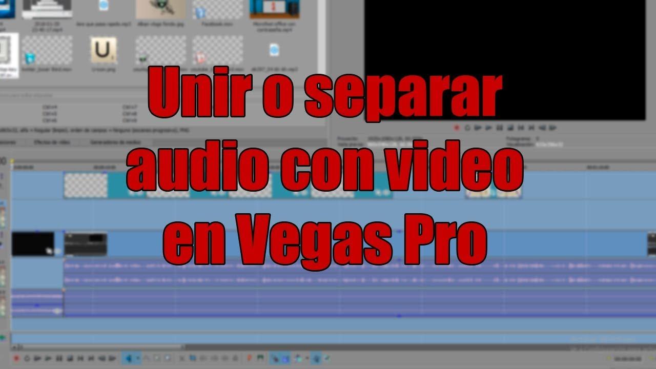 Tutorial Unir O Separar Audio Con Video En Vegas Pro 15 Youtube