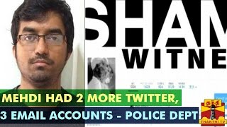 Police Report : Mehdi Had 2 More Twitter, 3 Email Accounts – Thanthi TV