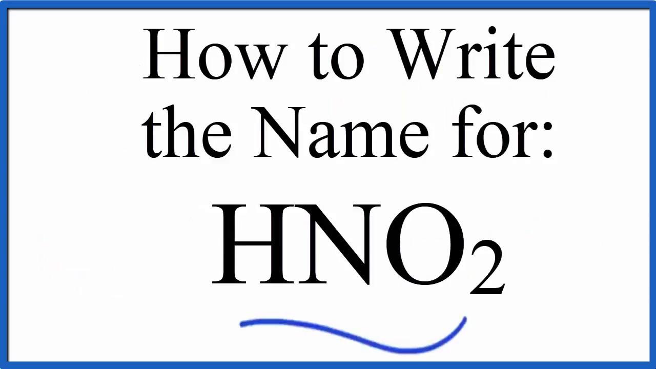 how to write the name for hno2 nitrous acid youtube