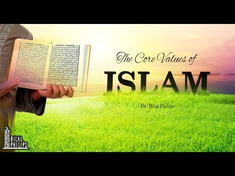 The Core Values of Islam - Dr. Bilal Philips