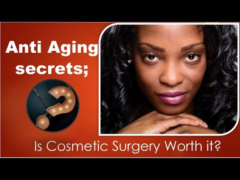 anti-aging-secrets;-is-cosmetic-surgery-worth-it?