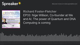 EP33: Nige Willson, Co-founder at We and AI, The power of Quantum and DNA Computing is coming (part