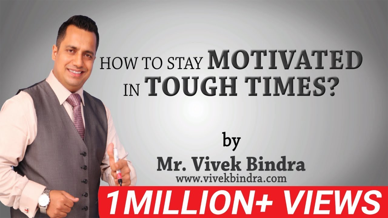 how to stay motivated in tough times by vivek bindra best motivational speaker in india south asia