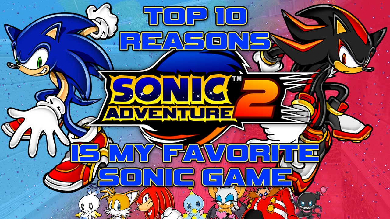 Top 10 Reasons Sonic Adventure 2 Is My Favorite Sonic Game