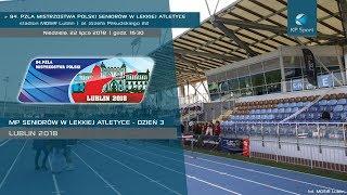 94. Mistrzostwa Polski Seniorów w Lekkiej Atletyce - Lublin / LIVE / Dzień 3 [22.07.2018]