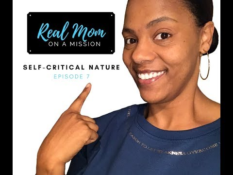 Real Mom On A Mission (Ep. 7) - Self-Critical Nature