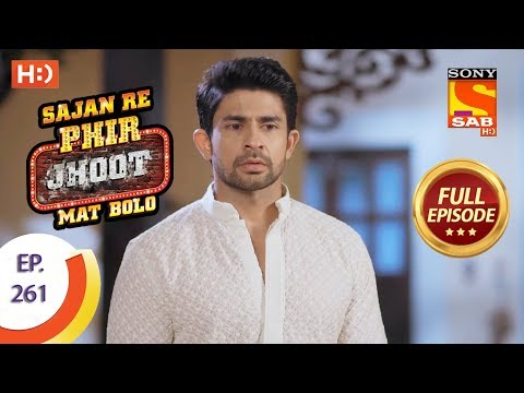 Sajan Re Phir Jhoot Mat Bolo – Ep 261 – Full Episode – 28th May, 2018