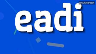 EADI - HOW TO PRONOUNCE IT!?