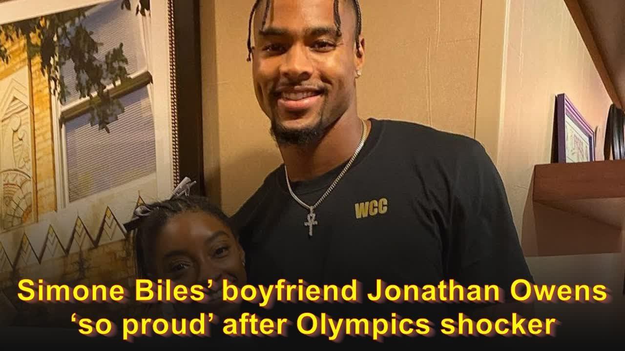 Simone Biles' boyfriend Jonathan Owens 'so proud' after Olympics ...