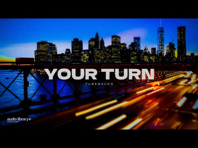 Your Turn - tubebackr  [Audio Library Release] · Free Copyright-safe Music