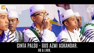 Download Mp3 Cinta Palsu - Gus Azmi Askandar. Hd + Lirik.