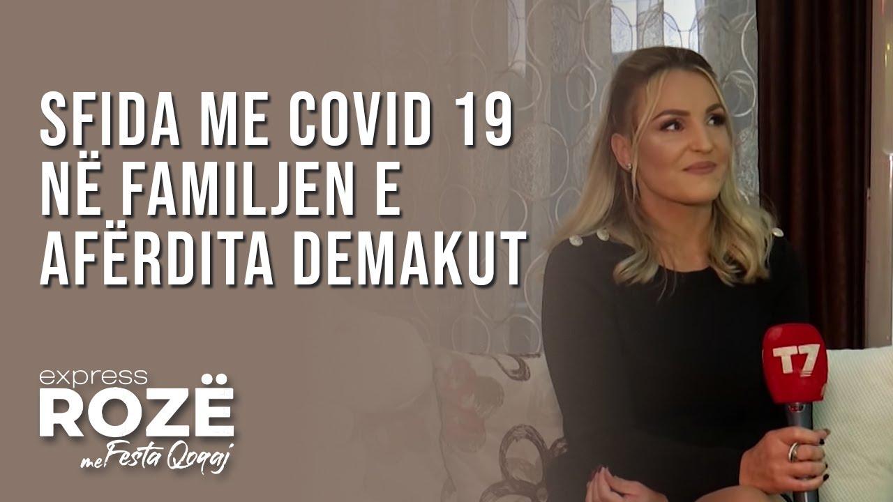 EXPRESS ROZE | Sfida me Covid 19 në familjen e Afërdita Demakut