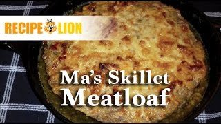 Easy Ground Beef Recipes: Ma's Skillet Meatloaf