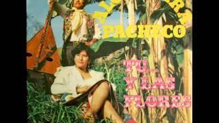 Alcantára Pacheco  - Tus perdiciones  / Tú y las flores