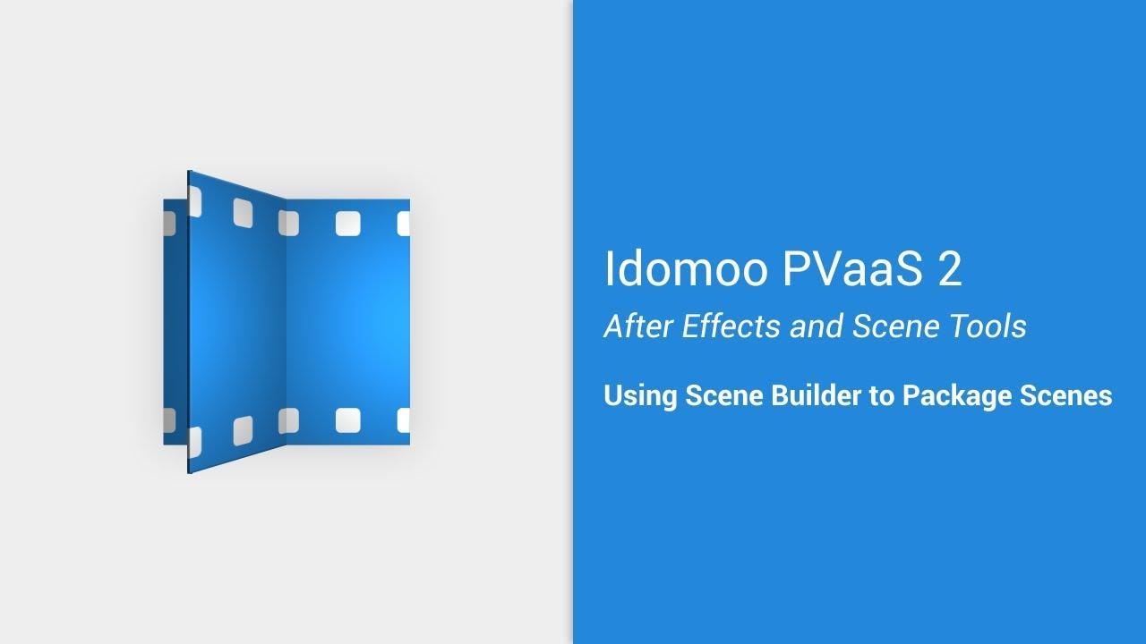 Using Scene Builder to Package Scenes : Idomoo Academy