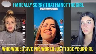 I'm really sorry that not the girl who would give world just to be your a compilation of some tik tok videos have used my song 'not gi...