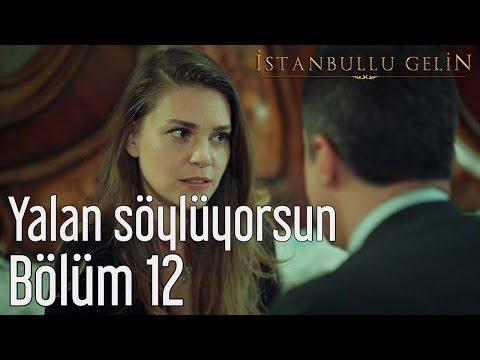 İstanbullu Gelin 12. Bölüm - Yalan Söylüyorsun