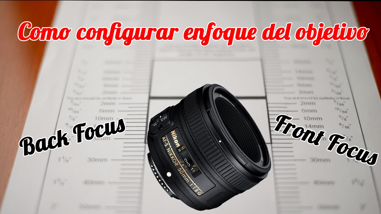 Calibrar enfoque del objetivo - Front Focus y Back Focus ...